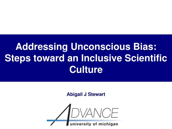 Addressing unconscious bias steps toward an inclusive scientific culture