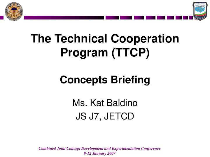 The technical cooperation program ttcp concepts briefing l.jpg