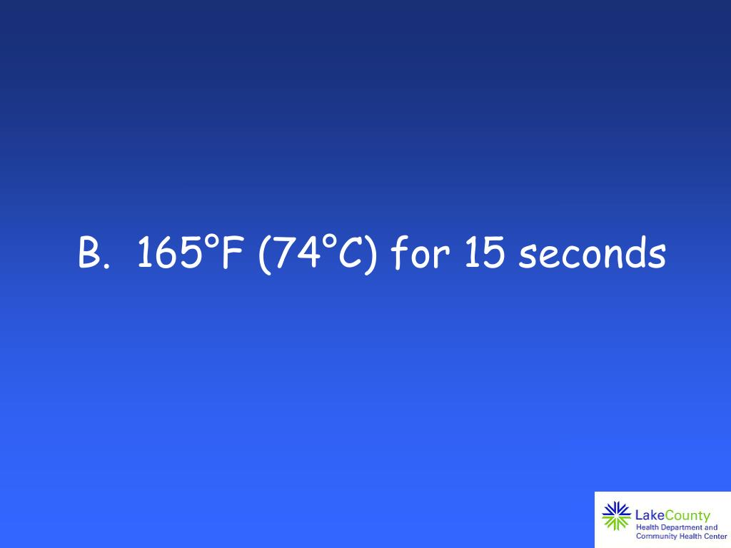 B.  165°F (74°C) for 15 seconds