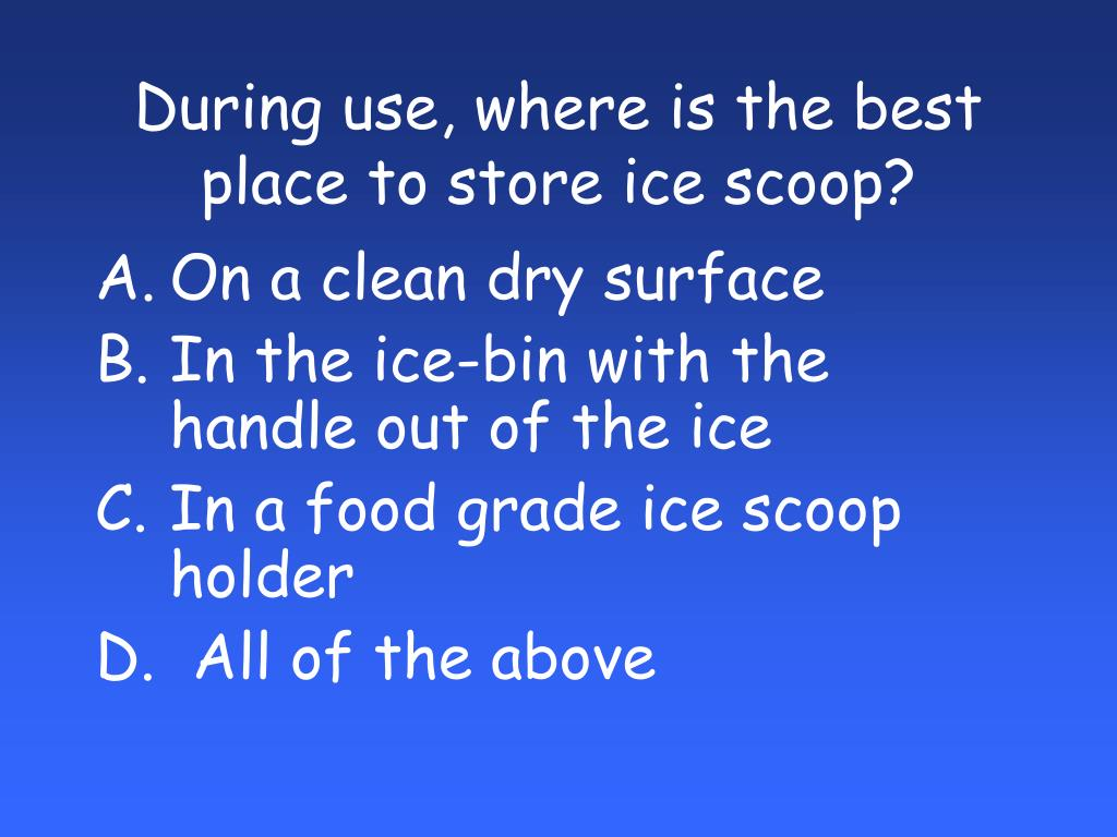 During use, where is the best place to store ice scoop?