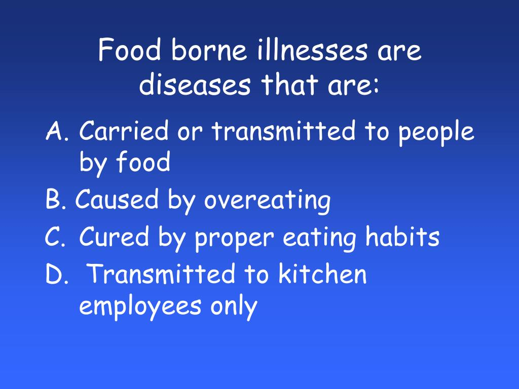 Food borne illnesses are diseases that are: