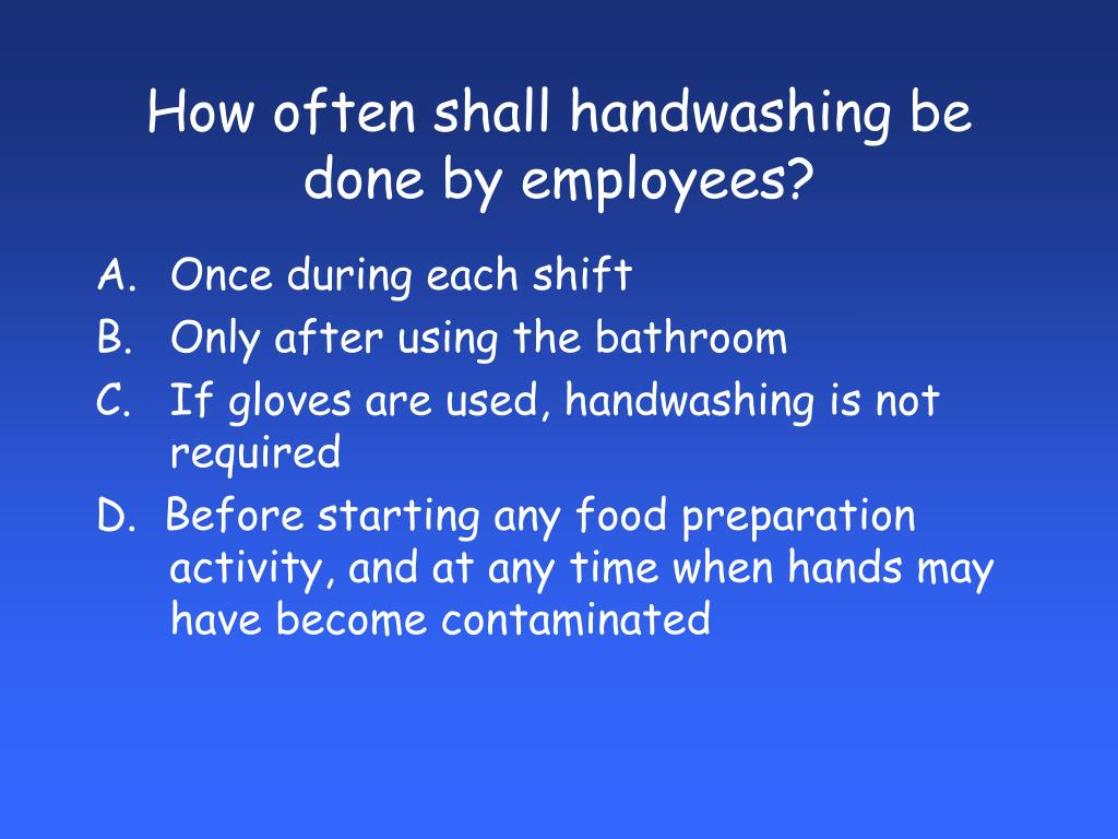 How often shall handwashing be done by employees?
