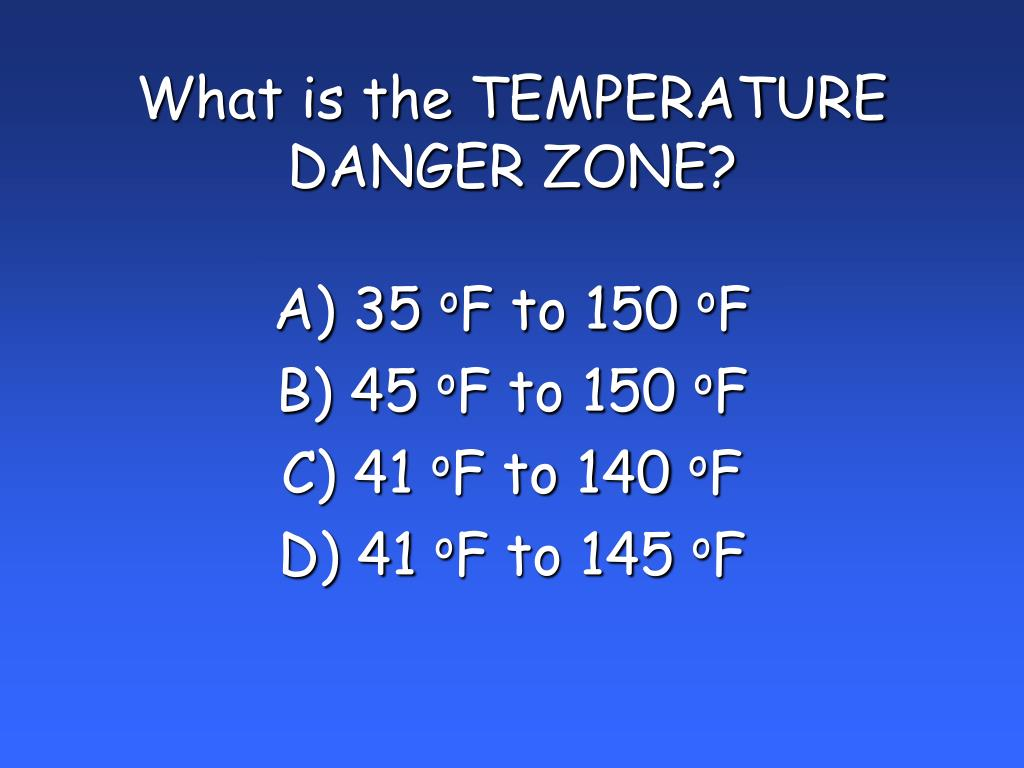 What is the TEMPERATURE DANGER ZONE?