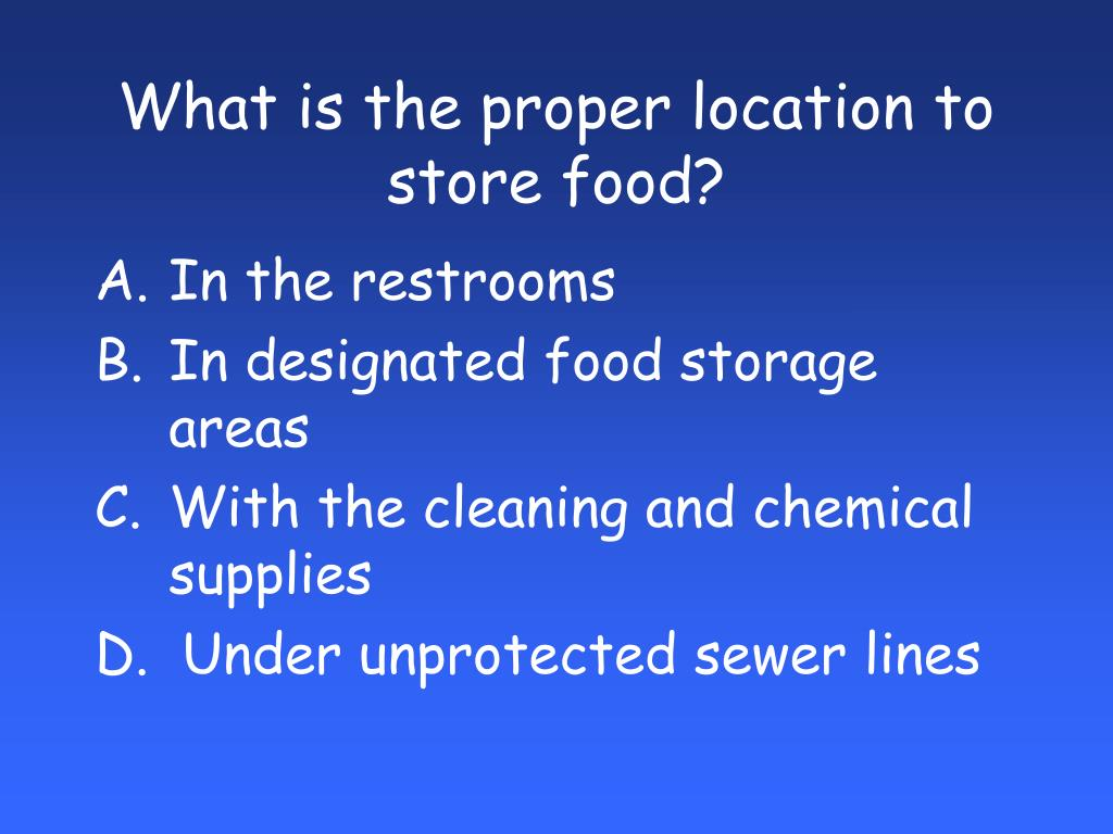 What is the proper location to store food?