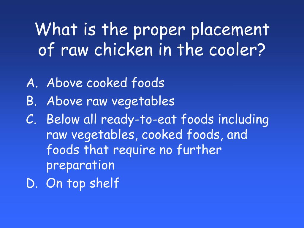 What is the proper placement of raw chicken in the cooler?