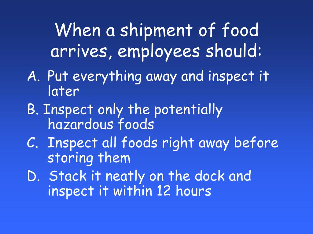 When a shipment of food arrives, employees should: