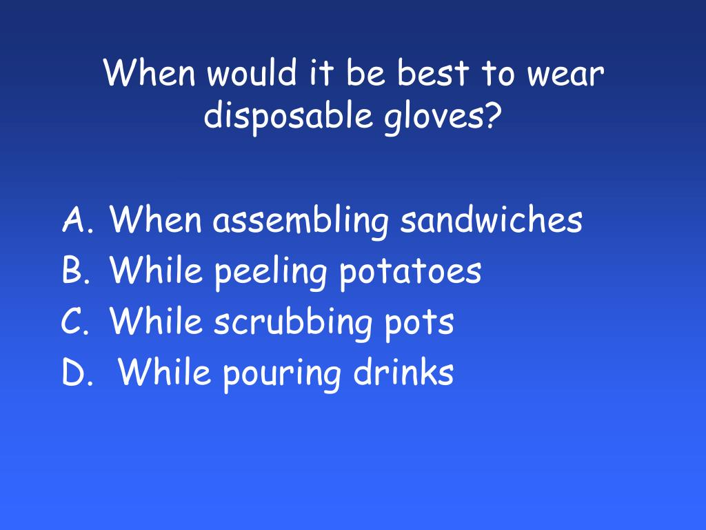 When would it be best to wear disposable gloves?