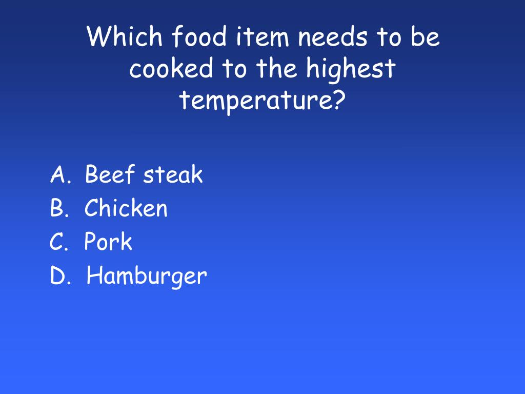 Which food item needs to be cooked to the highest temperature?