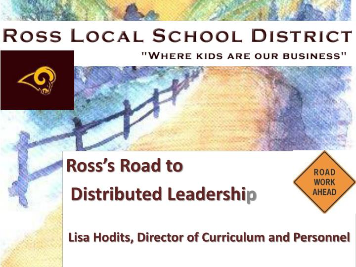 Ross s road to distributed leadershi p lisa hodits director of curriculum and personnel l.jpg