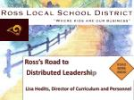 ross s road to distributed leadershi p lisa hodits director of curriculum and personnel