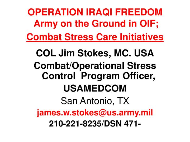 Operation iraqi freedom army on the ground in oif combat stress care initiatives l.jpg