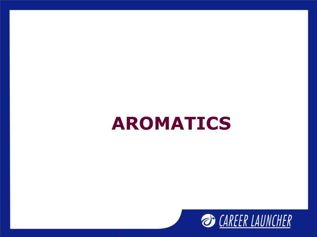 AROMATICS