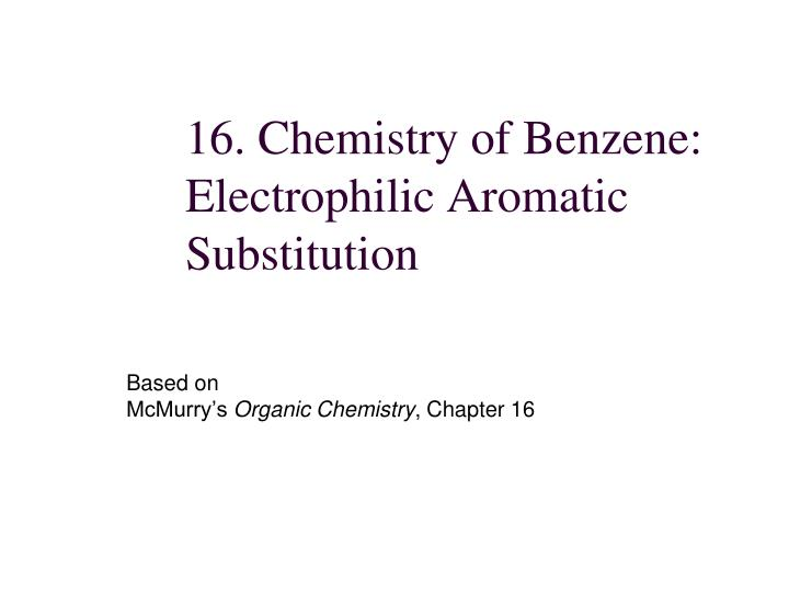 16 chemistry of benzene electrophilic aromatic substitution