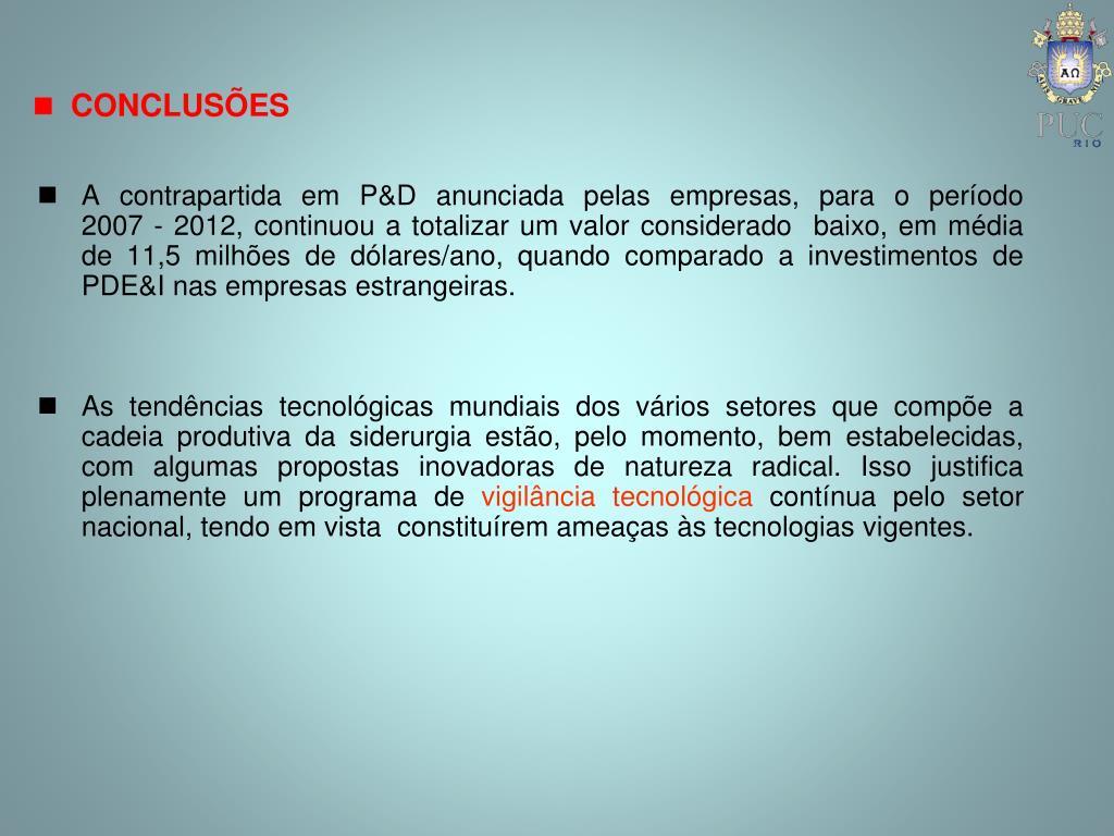 A contrapartida em P&D anunciada pelas empresas, para o período 2007‑2012, continuou a totalizar um valor considerado  baixo, em média de 11,5 milhões de dólares/ano, quando comparado a investimentos de PDE&I nas empresas estrangeiras.