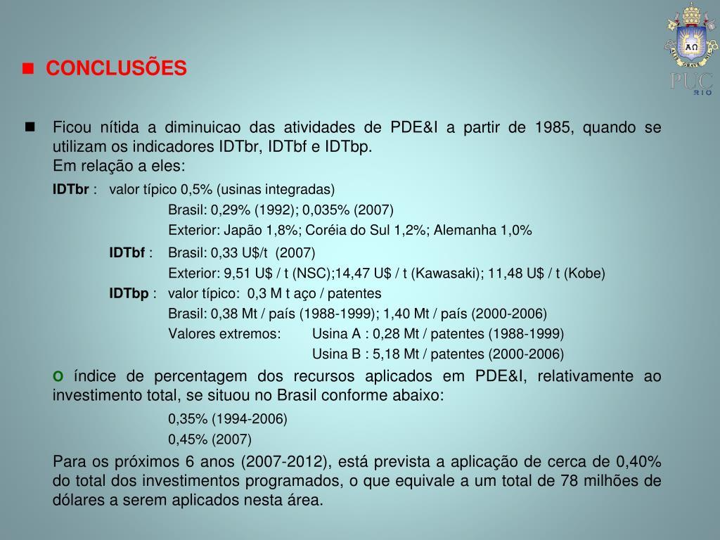 Ficou nítida a diminuicao das atividades de PDE&I a partir de 1985, quando se utilizam os indicadores IDTbr, IDTbf e IDTbp.