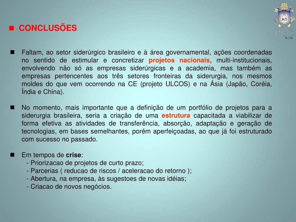 Faltam, ao setor siderúrgico brasileiro e à área governamental, ações coordenadas no sentido de estimular e concretizar