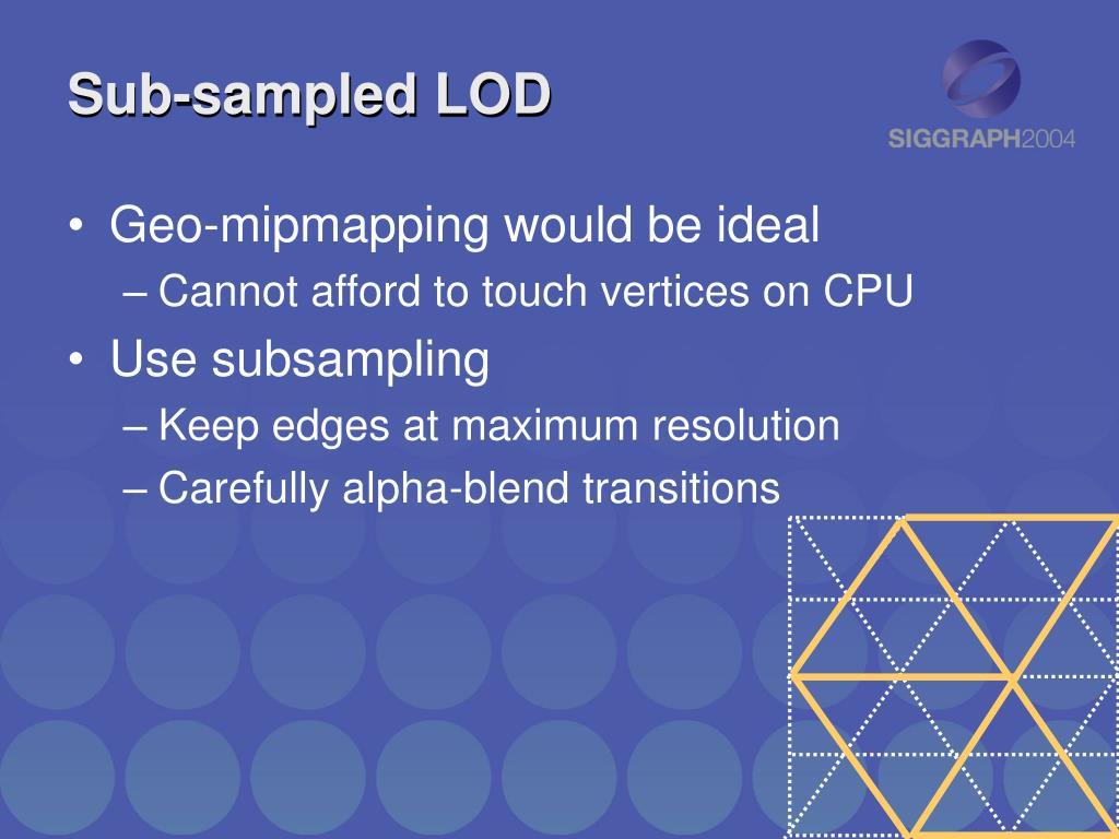 Sub-sampled LOD