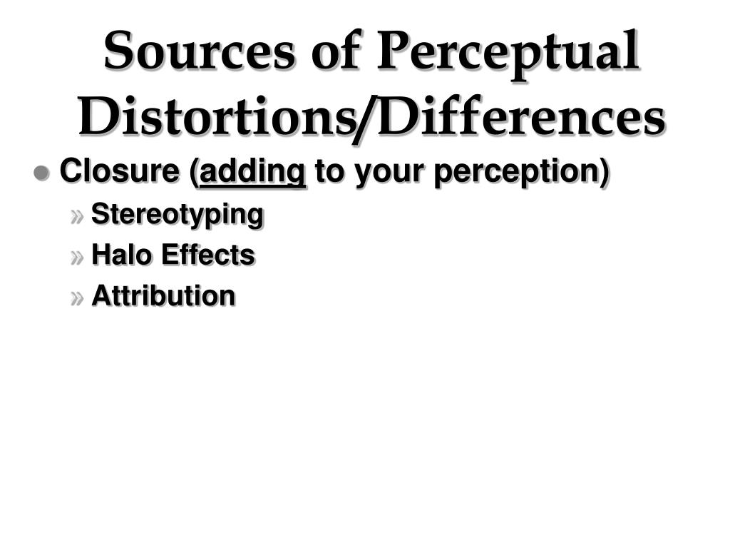 Sources of Perceptual Distortions/Differences