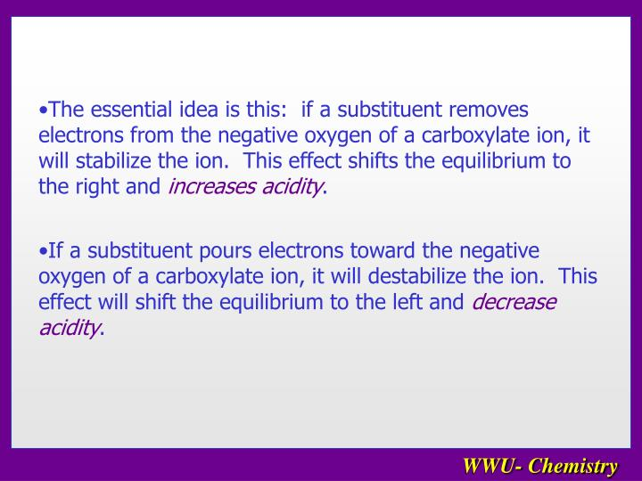 The essential idea is this:  if a substituent removes electrons from the negative oxygen of a carbox...