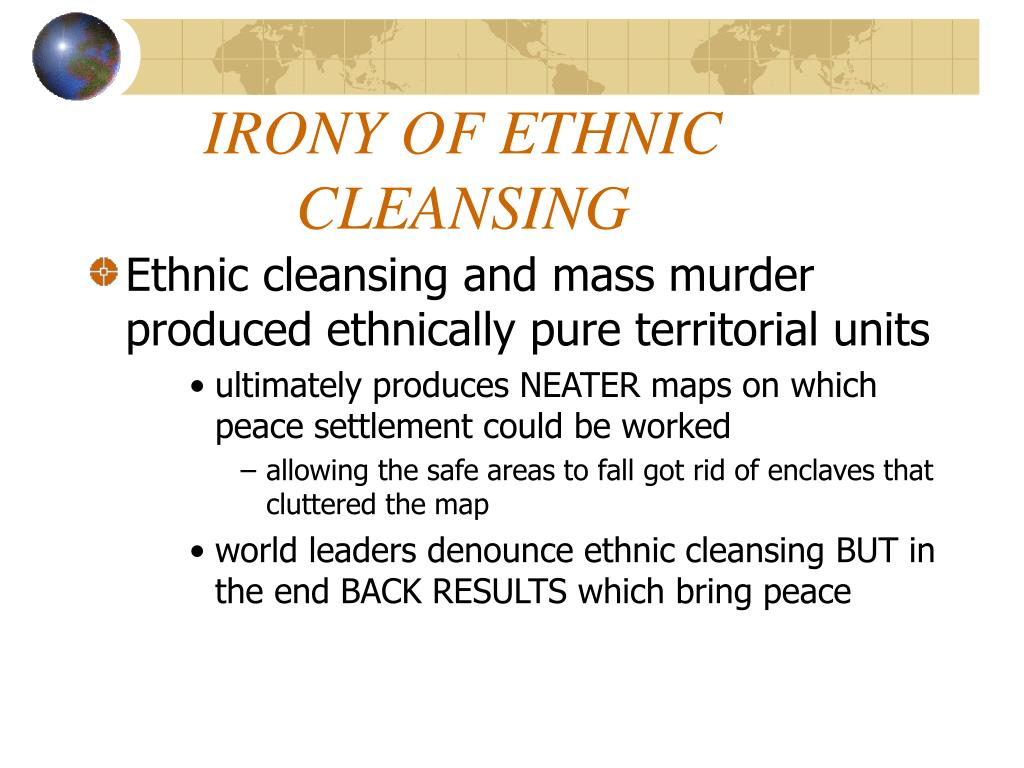 IRONY OF ETHNIC CLEANSING