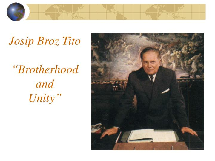 Josip broz tito brotherhood and unity