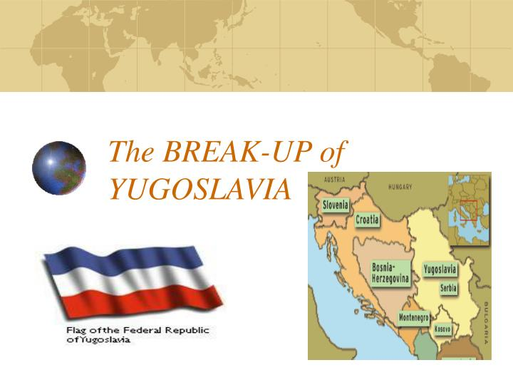 The break up of yugoslavia