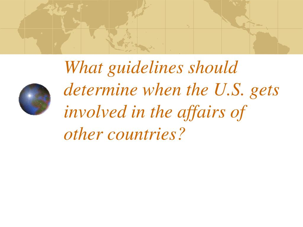 What guidelines should determine when the U.S. gets involved in the affairs of other countries?