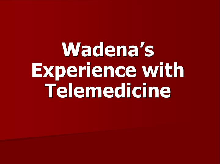 Wadena s experience with telemedicine