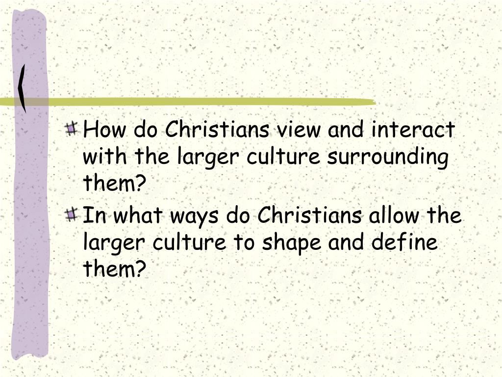 How do Christians view and interact with the larger culture surrounding them?