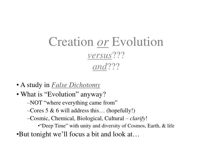 Creation or evolution versus and
