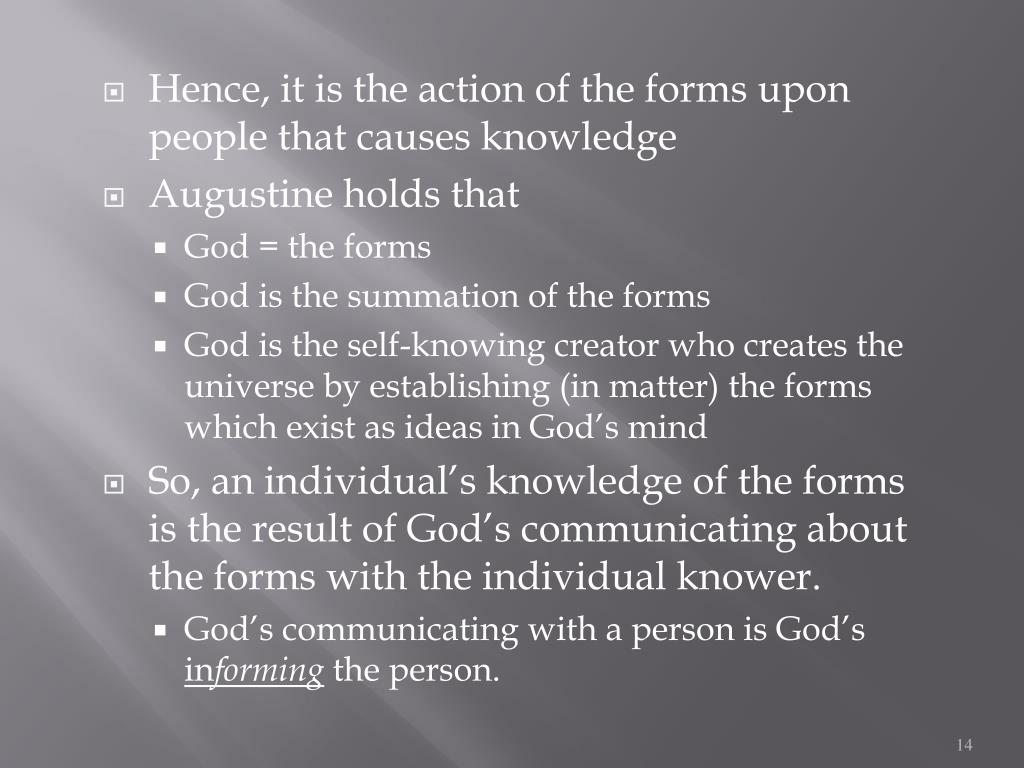 Hence, it is the action of the forms upon people that causes knowledge
