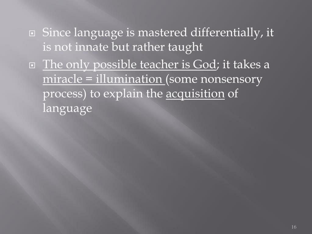 Since language is mastered differentially, it is not innate but rather taught