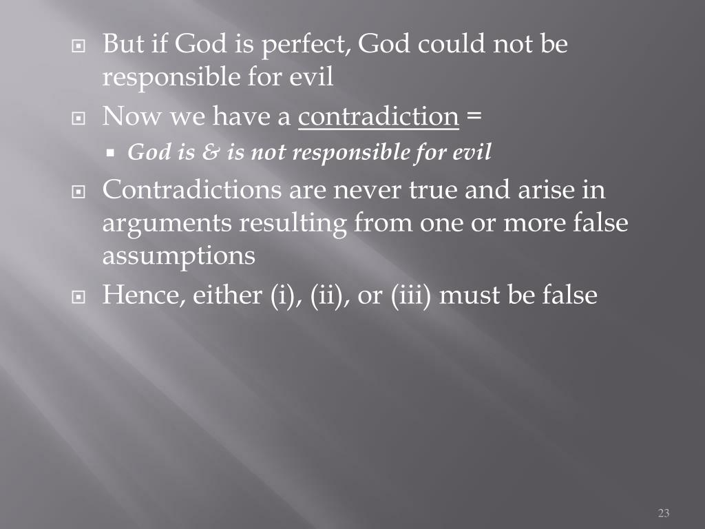 But if God is perfect, God could not be responsible for evil