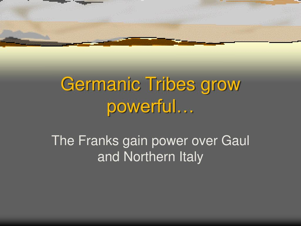 Germanic Tribes grow powerful…