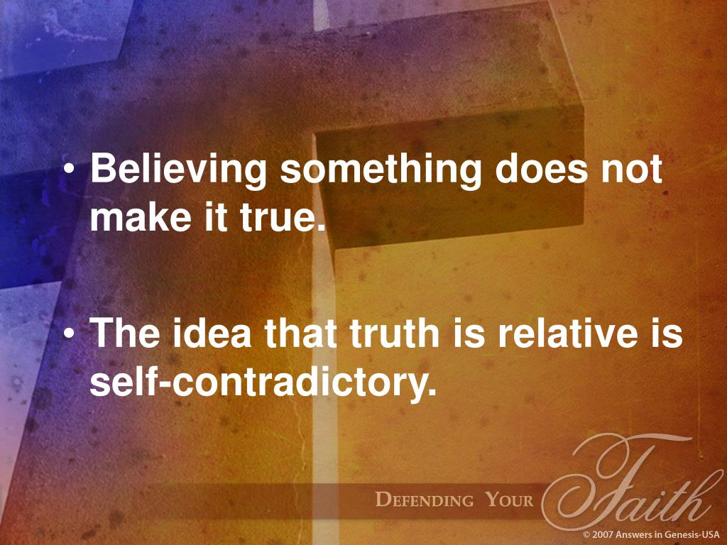 Believing something does not make it true.
