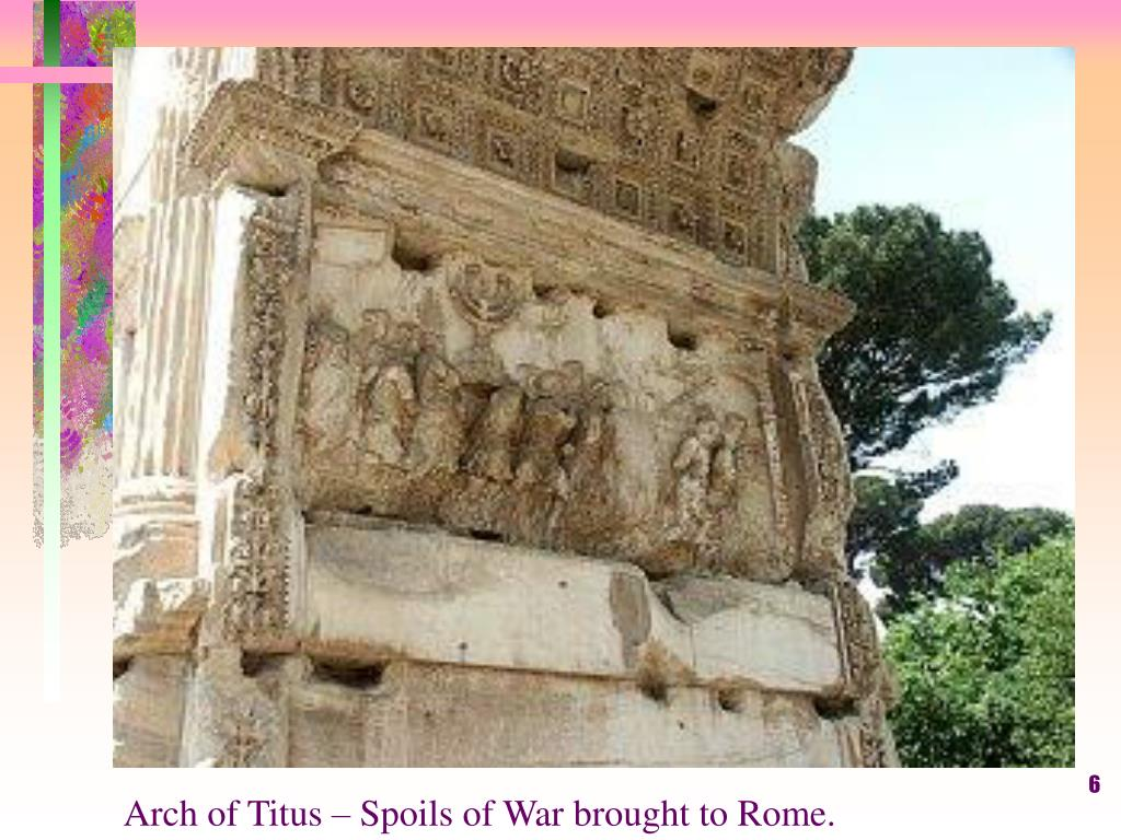 Arch of Titus – Spoils of War brought to Rome.