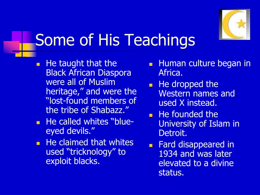 """He taught that the Black African Diaspora were all of Muslim heritage,"""" and were the """"lost-found members of the tribe of Shabazz."""""""