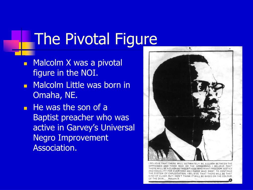 Malcolm X was a pivotal figure in the NOI.
