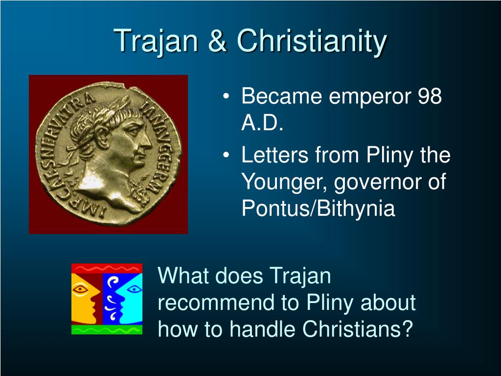 What does Trajan recommend to Pliny about how to handle Christians?