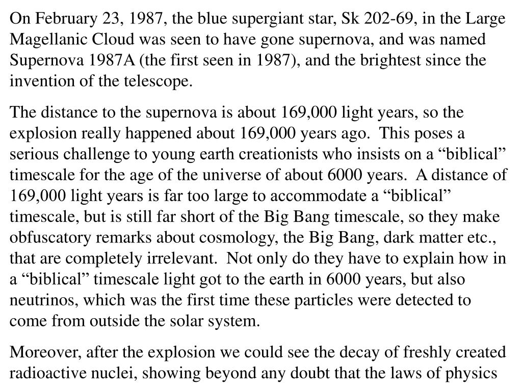 On February 23, 1987, the blue supergiant star, Sk 202-69, in the Large Magellanic Cloud was seen to have gone supernova, and was named Supernova 1987A (the first seen in 1987), and the brightest since the invention of the telescope.