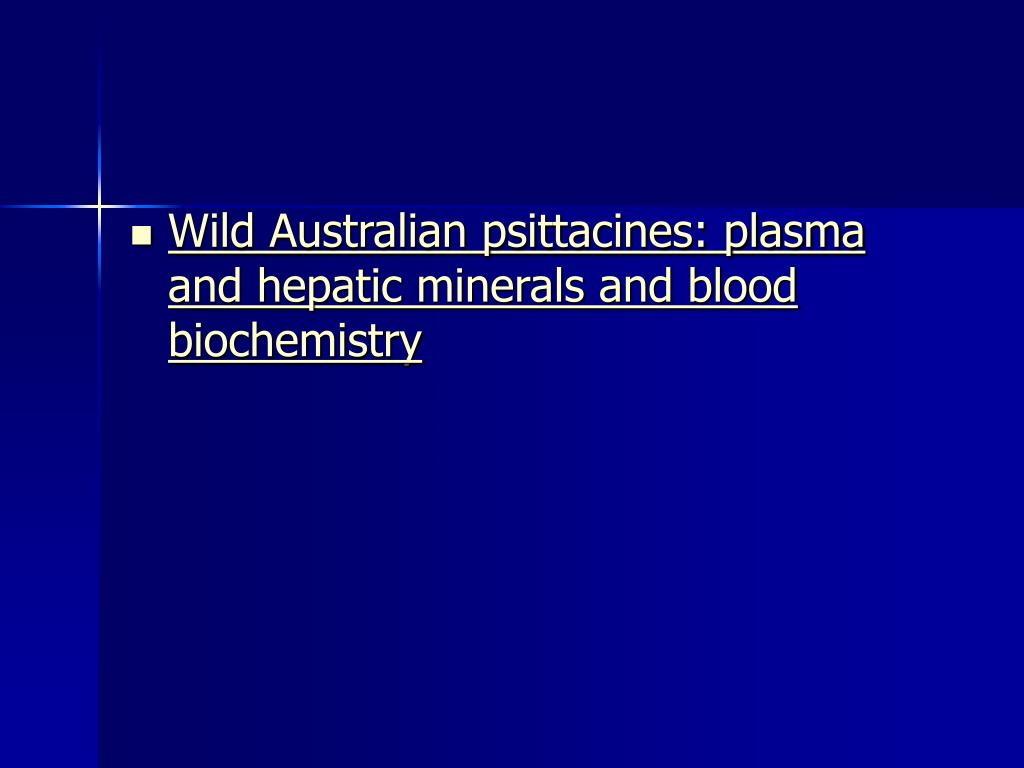 Wild Australian psittacines: plasma and hepatic minerals and blood biochemistry