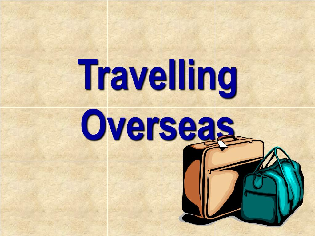 Travelling Overseas