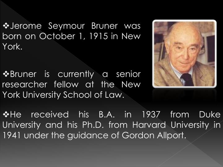 Jerome Seymour Bruner was born on October 1, 1915 in New York.