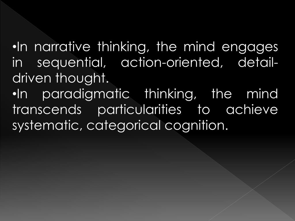 In narrative thinking, the mind engages in sequential, action-oriented, detail-driven thought.