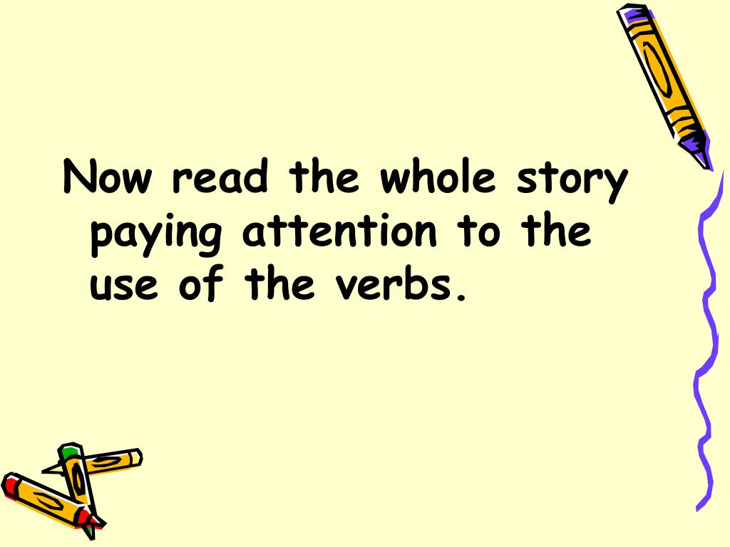 Now read the whole story paying attention to the use of the verbs.