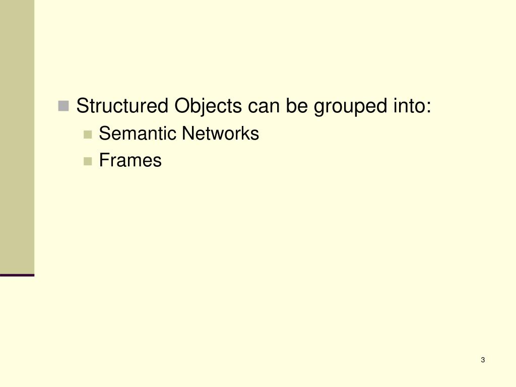 Structured Objects can be grouped into:
