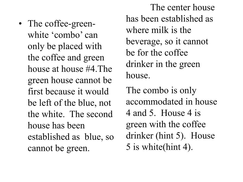 The center house has been established as where milk is the beverage, so it cannot be for the coffee drinker in the green house.