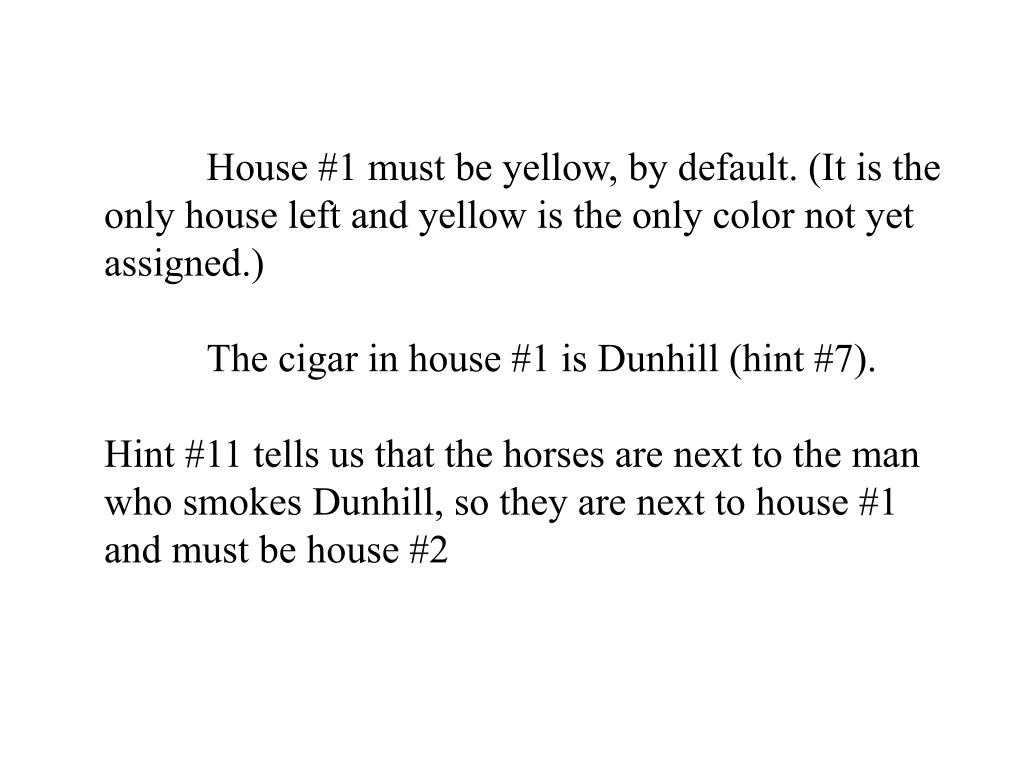 House #1 must be yellow, by default. (It is the only house left and yellow is the only color not yet assigned.)