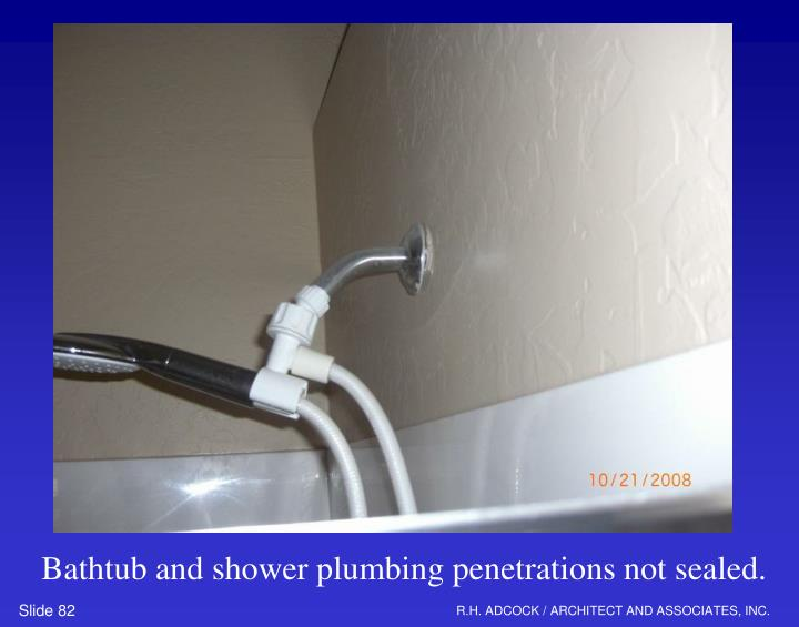 Bathtub and shower plumbing penetrations not sealed.