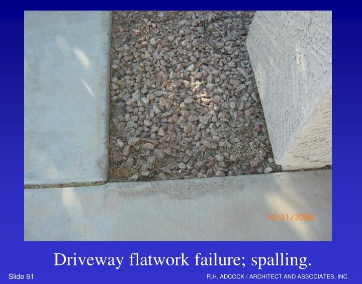 Driveway flatwork failure; spalling.